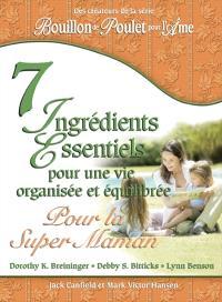 7 ingrédients essentiels pour une vie organisée et équilibrée pour la Super Maman