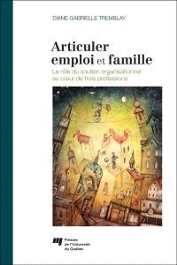 Articuler emploi et famille  : le rôle du soutien organisationnel au coeur de trois professions