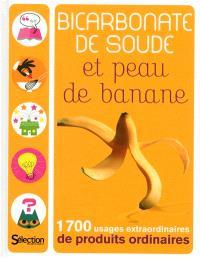 Bicarbonate de soude et peau de banane : 1.700 usages extraordinaires de produits ordinaires