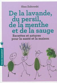 De la lavande, du persil, de la menthe et de la sauge : des remèdes naturels et respectueux de l'environnement pour le bien-être et une maison saine