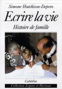 Ecrire la vie : histoire de famille