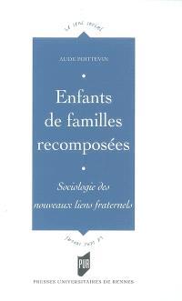 Enfants de familles recomposées : sociologie des nouveaux liens fraternels