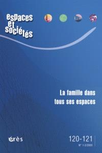 Espaces et sociétés. n° 120-121, La famille dans tous ses espaces