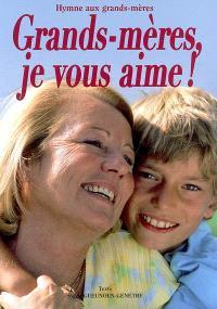 Grands-mères, je vous aime ! : hymne aux grands-mères