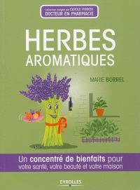 Herbes aromatiques : un concentré de bienfaits pour votre santé, votre beauté et votre maison