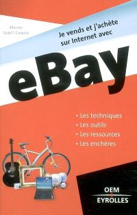 Je vends et j'achète sur Internet avec eBay : les techniques, les outils, les ressources, les enchères