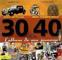 L'album de ma jeunesse 30-40 : mon enfance, mon adolescence