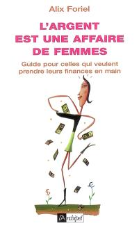 L'argent est une affaire de femmes : guide pour celles qui veulent prendre leurs finances en main