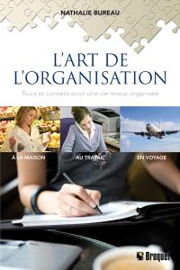 L'art de l'organisation  : trucs et conseils pour une vie mieux organisée à la maison, au travail, en voyage