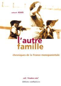 L'autre famille : chroniques de la France monoparentale