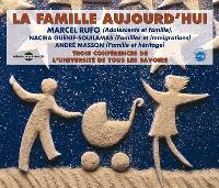 La famille aujourd'hui : trois conférences de l'Université de tous les savoirs