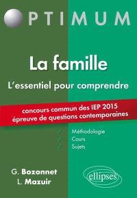 La famille, l'essentiel pour comprendre : méthodologie, cours, sujets : concours commun des IEP 2015, épreuve de questions contemporaines