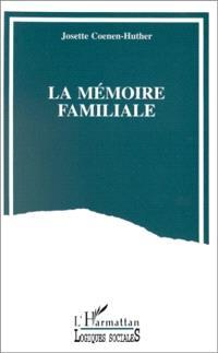 La mémoire familiale : un travail de reconstruction du passé