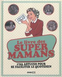 Le livre des supers mamans : 1.703 astuces pour se faciliter le quotidien
