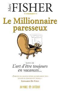 Le millionnaire paresseux ; Suivi de L'art d'être toujours en vacances--