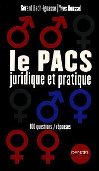 Le PACS juridique et pratique : 100 questions-réponses