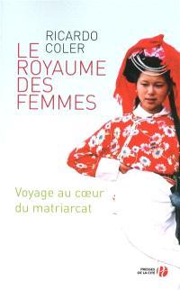 Le royaume des femmes : voyage au coeur du matriarcat : document