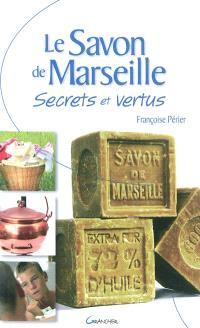 Le savon de Marseille : secrets et vertus