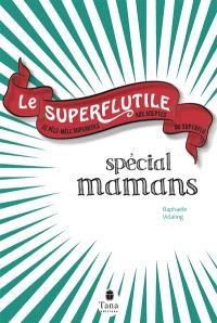 Le superflutile : spécial mamans : le pêle-mêle superutile aux adeptes du superflu