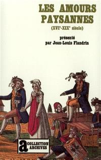Les Amours paysannes : amour et sexualité dans les campagnes de l'ancienne France, 16e-19e siècle