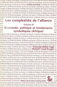 Les complexités de l'alliance. Volume 3, Economie, politique et fondements symboliques, Afrique