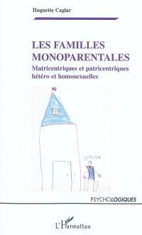 Les familles monoparentales : matricentriques et patricentriques, hétéro et homosexuelles