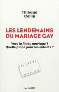 Les lendemains du mariage gay : vers la fin du mariage ? Quelle place pour les enfants ?