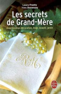 Les secrets de grand-mère : gourmandise, décoration, linge, beauté, jardin