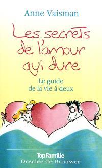 Les secrets de l'amour qui dure : le guide de la vie à deux
