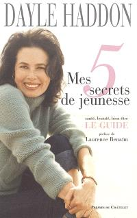 Mes 5 secrets de jeunesse : santé, beauté, bien-être : le guide