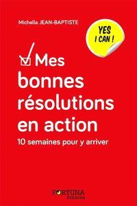 Mes bonnes résolutions en action : yes I can ! : 10 semaines pour y arriver