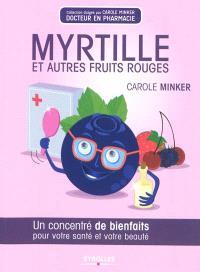 Myrtille et autres fruits rouges : un concentré de bienfaits pour votre santé et votre beauté