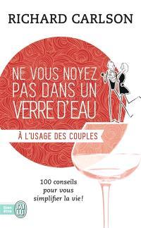 Ne vous noyez pas dans un verre d'eau... à l'usage des couples : 100 conseils pour vous simplifier la vie
