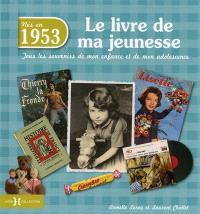 Nés en 1953 : le livre de ma jeunesse : tous les souvenirs de mon enfance et de mon adolescence