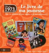 Nés en 1973 : le livre de ma jeunesse : tous les souvenirs de mon enfance et de mon adolescence