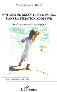 Notions de réussite et d'échec dans la filiation adoptive : analyse juridico-sociologique