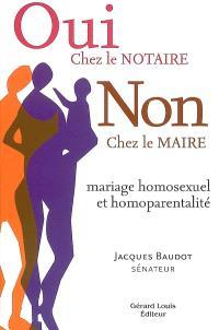 Oui chez le notaire, non chez le maire : mariage homosexuel et homoparentalité