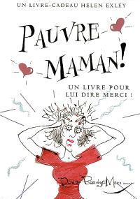 Pauvre maman ! : un livre pour lui dire merci !