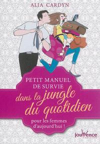 Petit manuel de survie dans la jungle du quotidien : pour les femmes d'aujourd'hui !