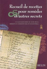 Recueil de recettes pour remèdes et autres secrets : un manuscrit inédit du XVIIIe siècle