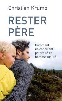 Rester père : comment ils concilient paternité et homosexualité
