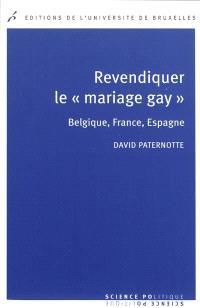 Revendiquer le mariage gay : Belgique, France, Espagne