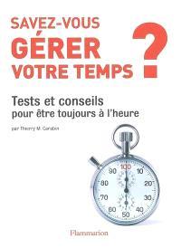 Savez-vous gérer votre temps ? : tests et conseils pour être toujours à l'heure