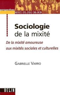 Sociologie de la mixité : de la mixité amoureuse aux mixités sociales et culturelles