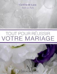 Tout pour réussir votre mariage