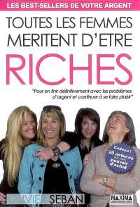 Toutes les femmes méritent d'être riches : pour en finir définitivement avec les problèmes d'argent et continuer à se faire plaisir