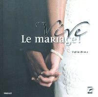 Vive le mariage ! : ou comment se réapproprier les bons moments de la vie