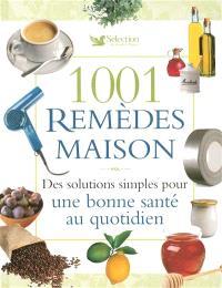 1.001 remèdes maison : des solutions simples pour une bonne santé au quotidien