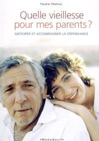 Quelle vieillesse pour mes parents ? : maintien à domicile ou maison de retraite, que choisir ? : anticiper et soigner la dépendance