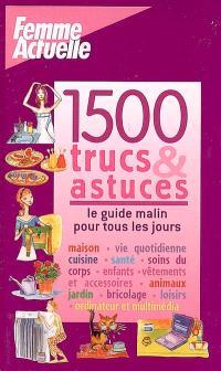 1.500 trucs et astuces : le guide malin pour tous les jours